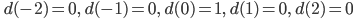 \qquad\displaystyle{d(-2)=0,\quad d(-1)=0,\quad d(0)=1,\quad d(1)=0,\quad d(2)=0}