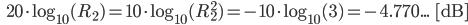 \qquad\qquad 20 \cdot \log_{10}(R_2) = 10 \cdot \log_{10}(R_2^2) = -10 \cdot \log_{10}(3) = -4.770...\qquad [\rm dB]