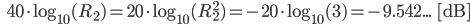 \qquad\qquad 40 \cdot \log_{10}(R_2) = 20 \cdot \log_{10}(R_2^2) = -20 \cdot \log_{10}(3) = -9.542...\qquad [\rm dB]