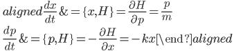 \quad\displaystyle{\begin{aligned} \frac{d x}{dt}&=\{ x, H \}=\frac{\partial H}{\partial p}=\frac{p}{m}\\   \frac{d p}{dt}&=\{ p, H \}=-\frac{\partial H}{\partial x}=-kx \end{aligned}}