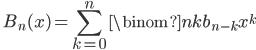 \quad\displaystyle{B_n(x)=\sum_{k=0}^n\binom{n}{k}b_{n-k}x^k}