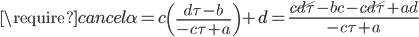 \require{cancel} \displaystyle \alpha = c\left(\frac{d\tau - b}{-c \tau + a}\right) + d = \frac{\cancel{cd\tau} - bc - \cancel{cd\tau} +ad}{-c \tau + a}