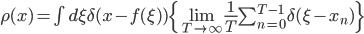 \rho(x)= \int d\xi \delta (x - f(\xi)) \{ \lim_{T \rightarrow \infty} {\frac{1}{T} \sum^{T-1}_{n=0} {\delta (\xi-x_{n})}} \}