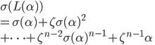 \sigma(L(\alpha))\\ = \sigma(\alpha) + \zeta\sigma(\alpha)^2 \\ + \cdots + \zeta^{n-2}\sigma(\alpha)^{n-1} + \zeta^{n-1}\alpha