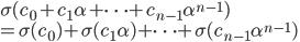 \sigma(c_0 + c_1 \alpha +\cdots +c_{n-1}\alpha^{n-1})\\ = \sigma(c_0) + \sigma(c_1 \alpha) +\cdots + \sigma(c_{n-1}\alpha^{n-1})