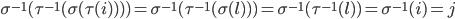 \sigma^{-1} ( \tau^{-1} ( \sigma ( \tau ( i ) ) ) ) = \sigma^{-1} ( \tau^{-1} ( \sigma ( l ) ) ) = \sigma^{-1} ( \tau^{-1} ( l ) ) = \sigma^{-1} ( i ) = j