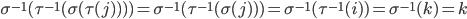 \sigma^{-1} ( \tau^{-1} ( \sigma ( \tau ( j ) ) ) ) = \sigma^{-1} ( \tau^{-1} ( \sigma ( j ) ) ) = \sigma^{-1} ( \tau^{-1} ( i ) ) = \sigma^{-1} ( k ) = k