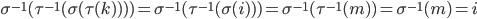 \sigma^{-1} ( \tau^{-1} ( \sigma ( \tau ( k ) ) ) ) = \sigma^{-1} ( \tau^{-1} ( \sigma ( i ) ) ) = \sigma^{-1} ( \tau^{-1} ( m ) ) = \sigma^{-1} ( m ) = i