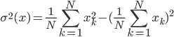 \sigma^2(x) = {\displaystyle \frac{1}{N}\sum_{k=1}^{N} x_k^2} - {\displaystyle (\frac{1}{N}\sum_{k=1}^{N} x_k)^2}