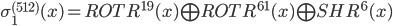\sigma_{1}^{(512)}(x) = ROTR^{19}(x) \bigoplus ROTR^{61}(x) \bigoplus SHR^{6}(x)