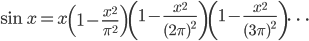 \sin x = x\left(1-\frac{x^2}{\pi^2}\right)\left(1-\frac{x^2}{(2\pi)^2}\right)\left(1-\frac{x^2}{(3\pi)^2}\right)\cdots