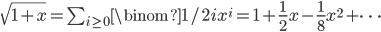 \sqrt{1 + x} = \sum_{i\ge0} \binom{1/2}{i} x^i = 1 + \frac{1}{2} x - \frac{1}{8} x^2 + \cdots