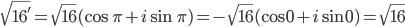 \sqrt{16'} = \sqrt{16}(\cos \pi + i\sin \pi) = -\sqrt{16}(\cos 0 + i\sin 0) = \sqrt{16}