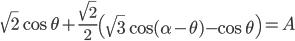 \sqrt{2}\cos{\theta}+\frac{\sqrt{2}}{2}\left(\sqrt{3}\cos{(\alpha-\theta)}-\cos{\theta}\right)=A