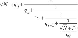 \sqrt{N}  =  q_0 +\large\frac{1}{\large{q_1 + \large\frac{1}{  \ddots + \frac{\vdots }{\large{q_{i-1}+   \frac{1}{{\large\frac{\sqrt{N}+P_i}{Q_i}}}} }}}}