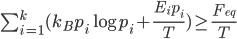 \sum_{i = 1}^{k} (k_{B}p_i\log {p_i}+ \frac{E_{i}p_i}{T}  ) \geq  \frac{F_{eq}}{T}