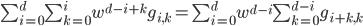 \sum_{i=0}^{d} \sum_{k=0}^{i} w^{d-i+k} g_{i, k} = \sum_{i=0}^{d} w^{d-i} \sum_{k=0}^{d-i} g_{i+k, k}