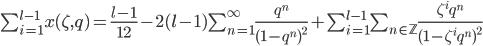 \sum_{i=1}^{l-1} x(\zeta, q) = \frac {l-1} {12} - 2(l-1)\sum_{n=1}^{\infty} \frac {q^n} {(1-q^{n})^{2}} + \sum_{i=1}^{l-1} \sum_{n \in \mathbb {Z}} \frac {\zeta^{i} q^{n}} {(1-\zeta^{i} q^{n})^{2}}