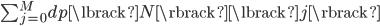 \sum_{j=0}^{M} dp\lbrack N \rbrack\lbrack j \rbrack