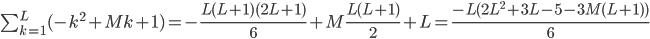 \sum_{k = 1}^{L} (-k^{2} + Mk + 1) = - \frac{L(L+1)(2L+1)}{6} + M\frac{L(L+1)}{2} + L = \frac{-L(2L^{2} + 3L - 5 - 3M(L+1))}{6}