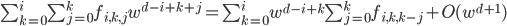 \sum_{k=0}^{i} \sum_{j=0}^{k} f_{i, k, j} w^{d-i+k+j} = \sum_{k=0}^{i} w^{d-i+k} \sum_{j=0}^{k} f_{i, k, k-j} + O(w^{d+1})