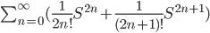 \sum_{n=0}^{\infty}(\frac{1}{2n!}S^{2n} + \frac{1}{(2n+1)!}S^{2n+1})