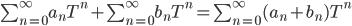 \sum_{n=0}^{\infty}a_nT^n + \sum_{n=0}^{\infty}b_nT^n = \sum_{n=0}^{\infty}(a_n+b_n)T^n