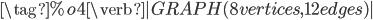 \tag{%o4} \verb|GRAPH(8 vertices, 12 edges)|