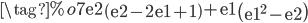 \tag{%o7} \mathrm{e2}\,\left(\mathrm{e2}-2\,\mathrm{e1}+1\right)+\mathrm{e1}\,\left(\mathrm{e1}^2-\mathrm{e2}\right)