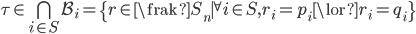 \tau \in \bigcap_{i \in S} {\cal B}_i = \{ r \in {\frak S}_n \mid {}^\forall i \in S, r_i = p_i \lor r_i = q_i \}