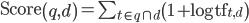 \text{Score}\left( q,d \right) = \sum_{t \in q \cap d} \left( 1 + \log \text{tf}_{t,d} \right)