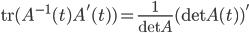 \textrm{tr}(A^{-1}(t)A'(t))=\frac{1}{\textrm{det} A}(\textrm{det}A(t))'
