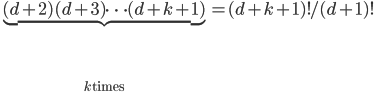 \underbrace{(d+2) (d+3) \cdots (d+k+1)}_{k \, \text{times}} = (d+k+1)! / (d+1)!