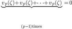 \underbrace{v_p(\zeta) + v_p(\zeta) + \cdots + v_p(\zeta)}_{(p-1) \; \text{times}} = 0