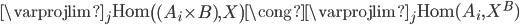 \varprojlim_{j} \text{Hom} \left( (A_{i} \times B), X \right) \cong \varprojlim_{j} \text{Hom} (A_{i}, X^{B})