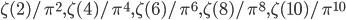 \zeta(2)/\pi^{2}, \zeta(4)/\pi^{4}, \zeta(6)/\pi^{6}, \zeta(8)/\pi^{8}, \zeta(10)/\pi^{10}