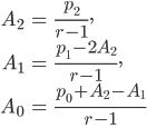 {     \begin{align*}         A_2 &= \frac{p_2}{r - 1}, \\         A_1 &= \frac{p_1 - 2 A_2}{r - 1}, \\         A_0 &= \frac{p_0 + A_2 - A_1}{r - 1} \\     \end{align*} }