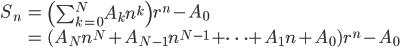 {     \begin{align*}         S_n &= \left( \sum_{k = 0}^N A_k n^k \right) r^n - A_0 \\             &= (A_N n^N + A_{N - 1} n^{N - 1} + \cdots + A_1 n + A_0) r^{n} - A_0     \end{align*} }
