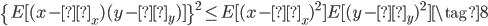 {  \begin{eqnarray} \{E[(x-μ_x)(y-μ_y)]\}^2 \leq E[(x-μ_x)^2]E[(y-μ_y)^2] \tag{8} \end{eqnarray}}