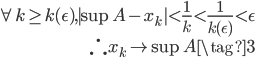 {  \begin{eqnarray} \forall k \geq k(\epsilon),  \sup A - x_k  < \frac{1}{k} < \frac{1}{k(\epsilon)} < \epsilon   \\ \therefore x_k \rightarrow  \sup A  \tag{3} \end{eqnarray}}