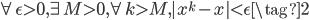 {  \begin{eqnarray}  \forall \epsilon > 0,\exists M >0,\forall k > M,  |x^k - x| < \epsilon \tag{2} \end{eqnarray} }