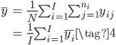 { \begin{align} \bar{y} &= \frac{1}{N} \sum_{i=1}^{I} \sum_{j=1}^{n_i} y_{ij}\\             &= \frac{1}{I} \sum_{i=1}^{I} \bar{y_i}\tag{4} \end{align} }