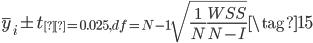 { \begin{align} \bar{y}_i \pm t_{α = 0.025, df={N-1}} \sqrt{\frac{1}{N}\frac{WSS}{N-I}}  \tag{15} \end{align} }