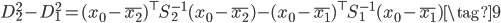 { \begin{align} D_2^2 - D_1^2 = (x_0-\bar{x_2})^\top S_2^{-1} (x_0 - \bar{x_2}) - (x_0-\bar{x_1})^\top S_1^{-1} (x_0 - \bar{x_1}) \tag{9} \end{align} }