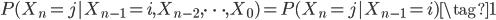 { \begin{align} P(X_n = j | X_{n-1} = i, X_{n-2}, \cdots, X_0) = P(X_n = j | X_{n-1} = i) \tag{1} \end{align} }
