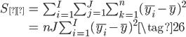 { \begin{align} S_{α} &= \sum_{i=1}^{I} \sum_{j=1}^{J} \sum_{k=1}^{n} (\bar{y_{i}} - \bar{y})^2 \\ &= nJ \sum_{i=1}^{I} (\bar{y_{i}} - \bar{y})^2  \tag{26} \end{align} }