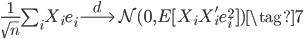 { \begin{eqnarray} \frac{1}{\sqrt{n}}\sum_i X_ie_i \stackrel{d}{\longrightarrow }\mathcal{N}(0,E[X_iX_i'e_i^2]) \tag{7} \end{eqnarray} }