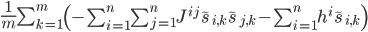 { \begin{eqnarray} \frac{1}{m}\sum_{k=1}^{m}\left(-\sum_{i=1}^{n}\sum_{j=1}^{n}J^{ij}\tilde{s}_{i,k}\tilde{s}_{j,k} - \sum_{i=1}^{n}h^{i}\tilde{s}_{i,k} \right) \end{eqnarray} }