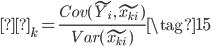 { \begin{eqnarray} β_k = \frac{Cov(\tilde{Y_i},\tilde{x_{ki}})}{Var(\tilde{x_{ki}})}   \tag{15} \end{eqnarray} }