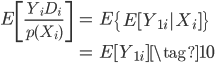 { \begin{eqnarray} E \left[ \frac{Y_i D_i}{p(X_i)} \right] &=& E\left\{ E[Y_{1i}|X_i]\right\} \\                                                           &=& E[Y_{1i}] \tag{10}  \end{eqnarray} }